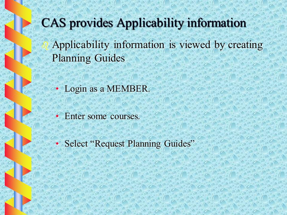 CAS provides Applicability information b Applicability information is viewed by creating Planning Guides Login as a MEMBER.Login as a MEMBER.