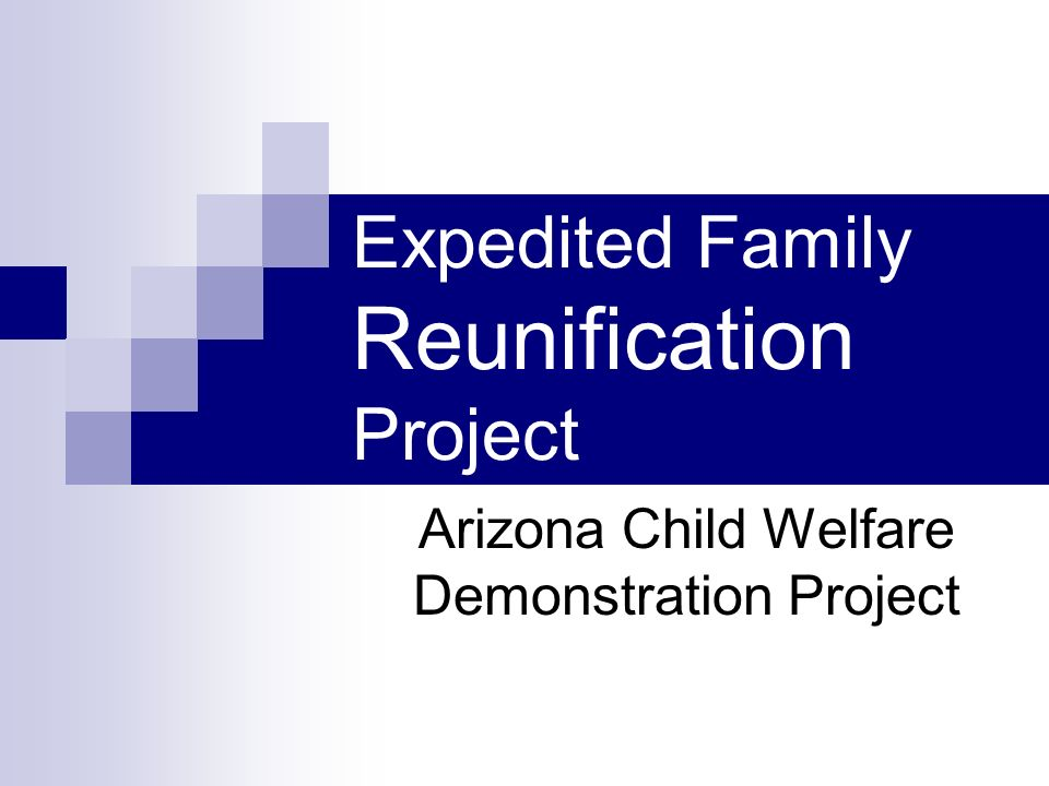 Expedited Family Reunification Project Arizona Child Welfare Demonstration Project
