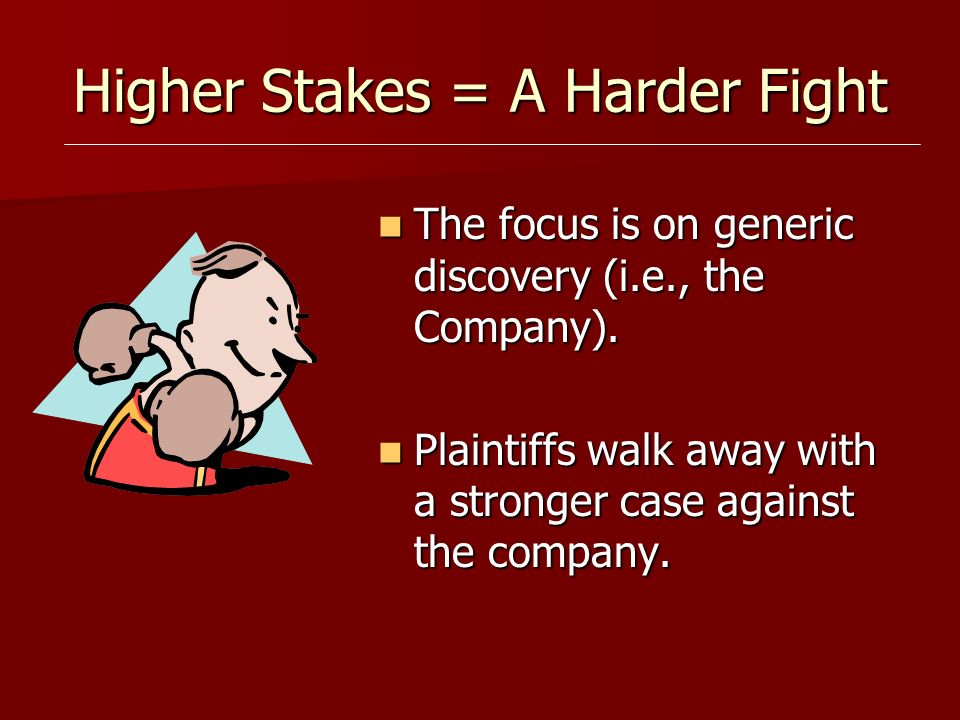 Higher Stakes = A Harder Fight The focus is on generic discovery (i.e., the Company). The focus is on generic discovery (i.e., the Company). Plaintiff