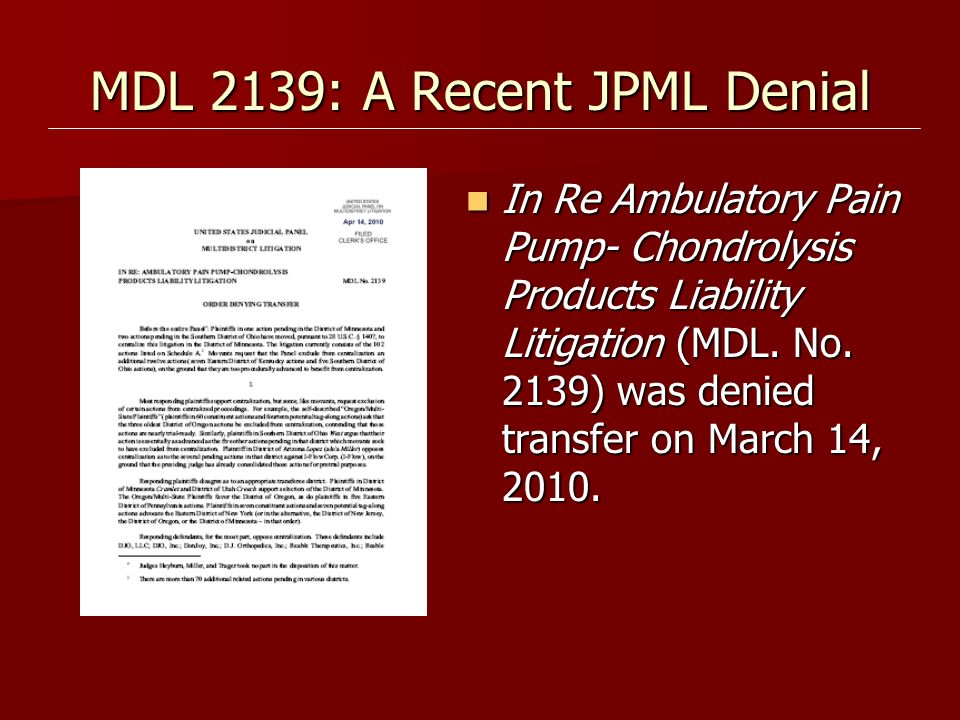 MDL 2139: A Recent JPML Denial In Re Ambulatory Pain Pump- Chondrolysis Products Liability Litigation (MDL. No. 2139) was denied transfer on March 14,