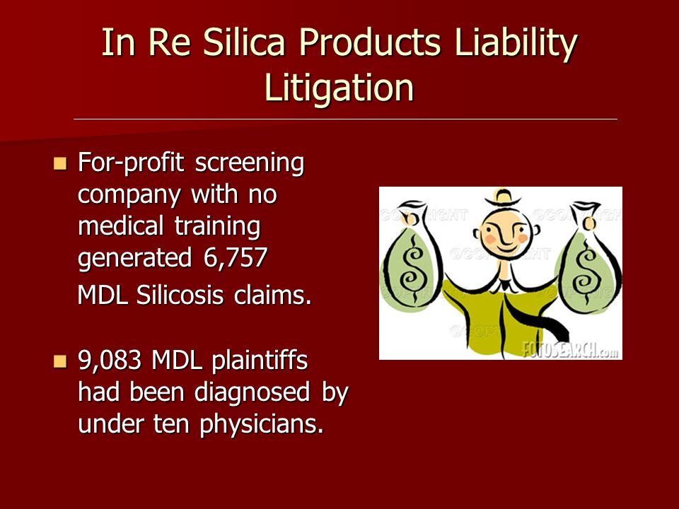In Re Silica Products Liability Litigation For-profit screening company with no medical training generated 6,757 For-profit screening company with no
