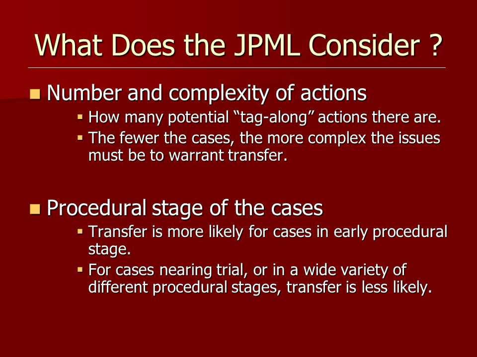 What Does the JPML Consider ? Number and complexity of actions Number and complexity of actions How many potential tag-along actions there are. How ma