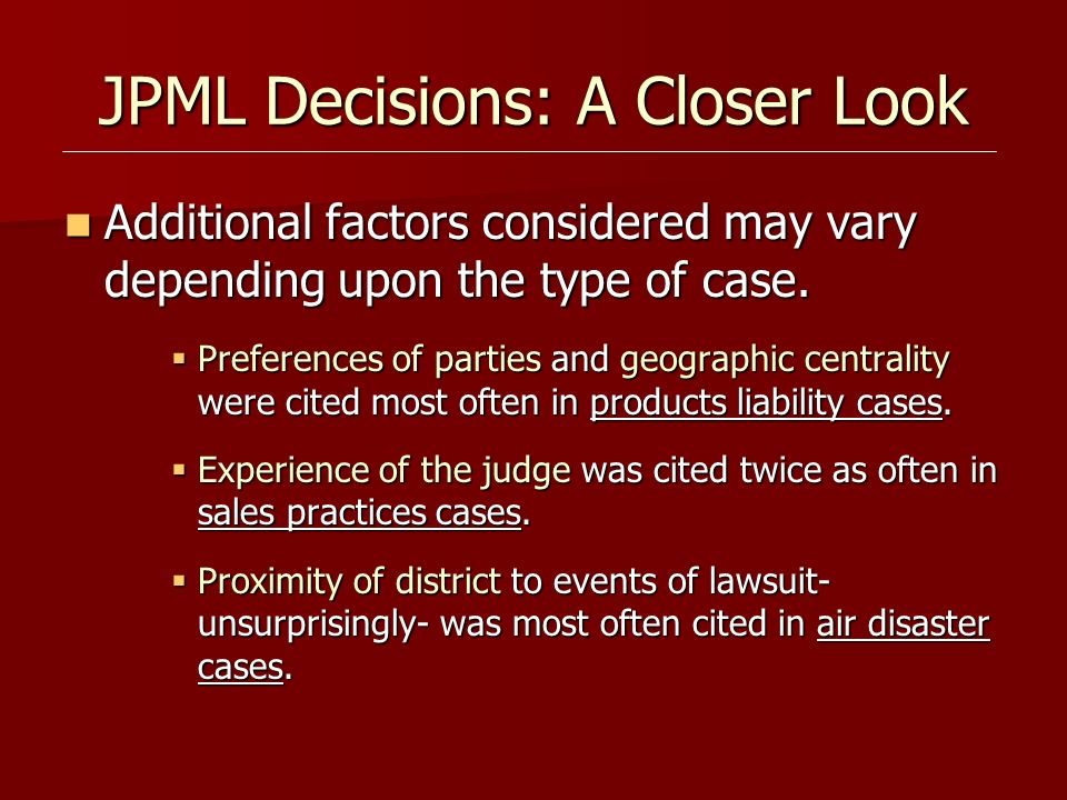 JPML Decisions: A Closer Look Additional factors considered may vary depending upon the type of case. Additional factors considered may vary depending