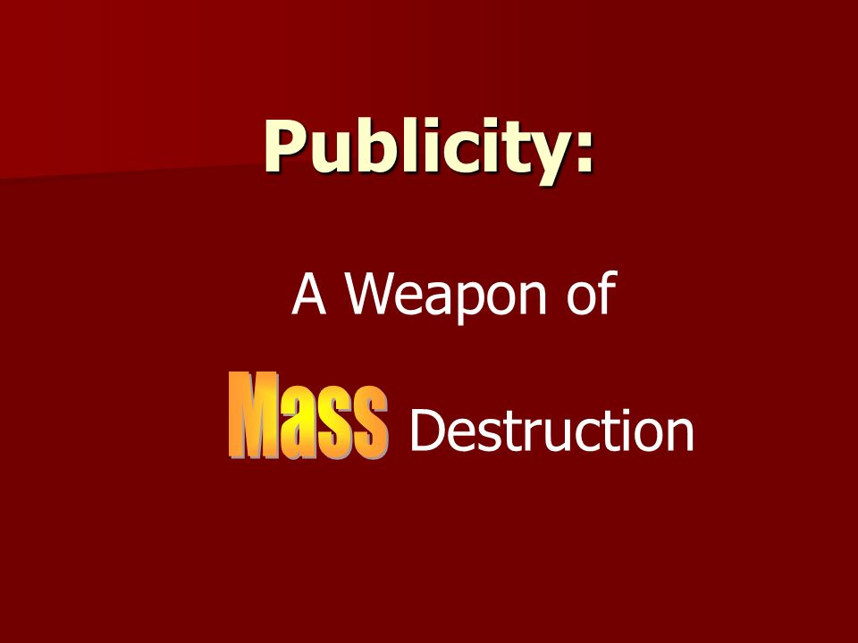 Publicity: A Weapon of Destruction