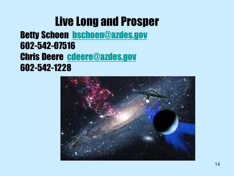 14 Live Long and Prosper Betty Schoen bschoen@azdes.gov 602-542-07516 Chris Deere cdeere@azdes.gov 602-542-1228bschoen@azdes.govcdeere@azdes.gov