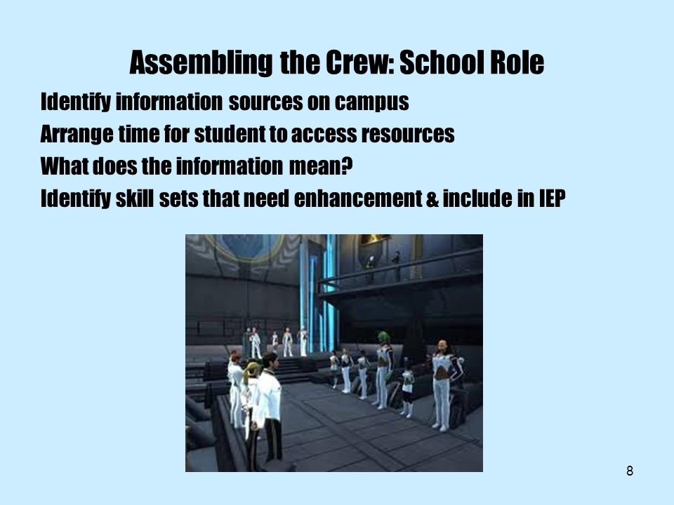 8 Assembling the Crew: School Role Identify information sources on campus Arrange time for student to access resources What does the information mean.