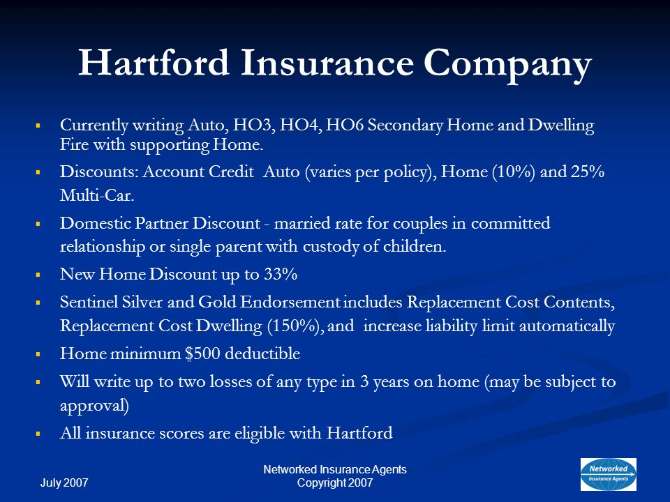 July 2007 Networked Insurance Agents Copyright 2007 Hartford Insurance Company Currently writing Auto, HO3, HO4, HO6 Secondary Home and Dwelling Fire with supporting Home.