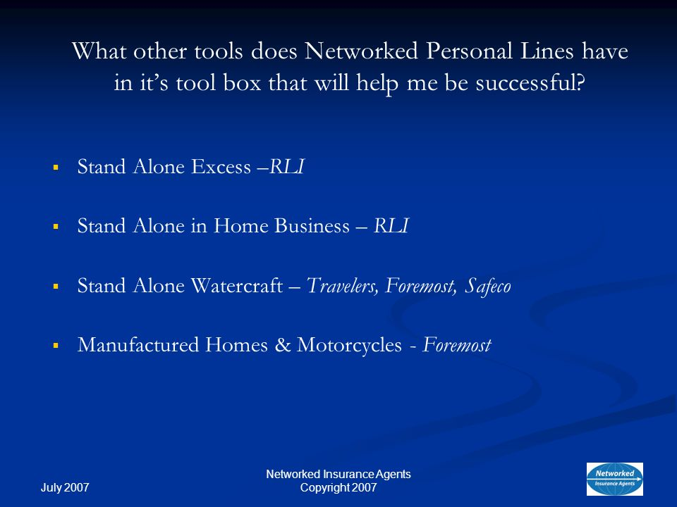 July 2007 Networked Insurance Agents Copyright 2007 What other tools does Networked Personal Lines have in its tool box that will help me be successful.