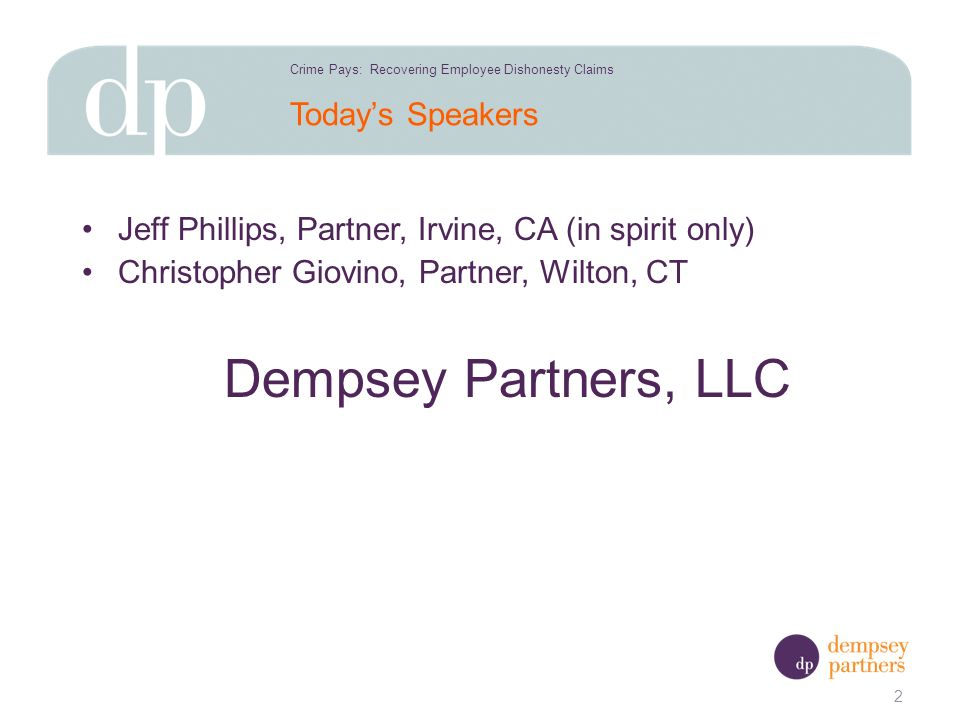 Todays Speakers Jeff Phillips, Partner, Irvine, CA (in spirit only) Christopher Giovino, Partner, Wilton, CT Dempsey Partners, LLC 2 Crime Pays: Recov