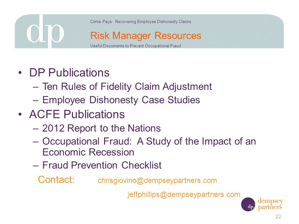 Risk Manager Resources DP Publications –Ten Rules of Fidelity Claim Adjustment –Employee Dishonesty Case Studies ACFE Publications –2012 Report to the