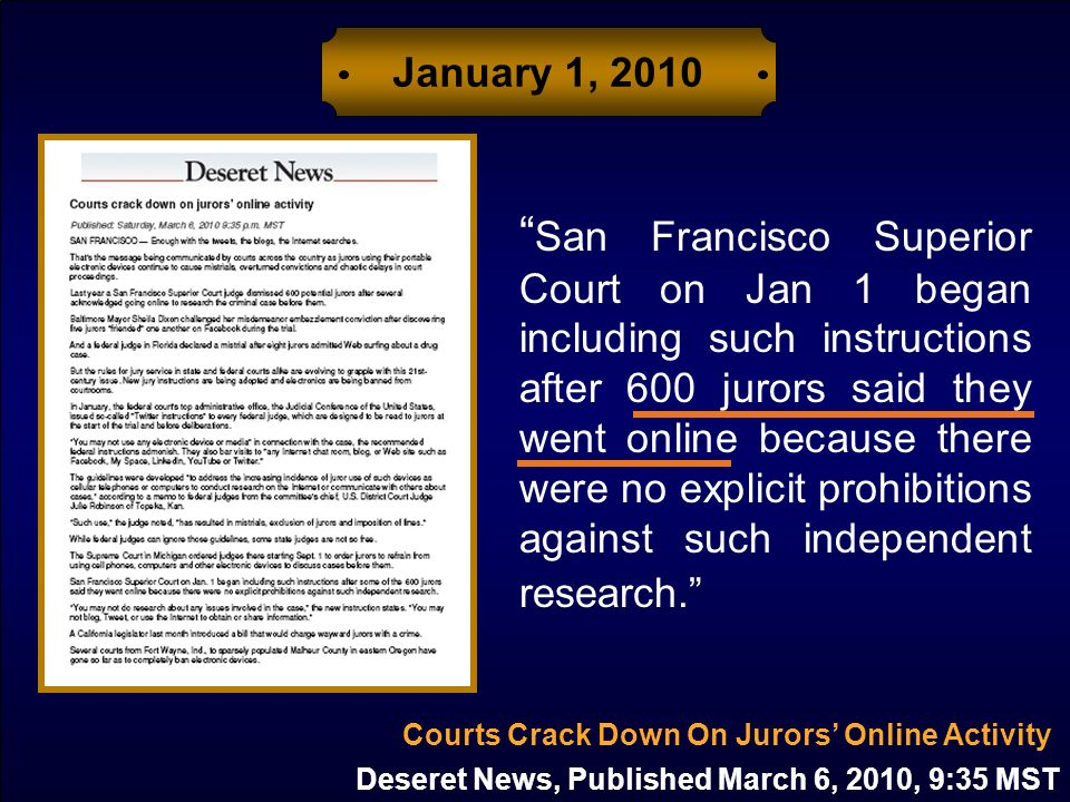 January 1, 2010 Deseret News, Published March 6, 2010, 9:35 MST Courts Crack Down On Jurors Online Activity San Francisco Superior Court on Jan 1 bega