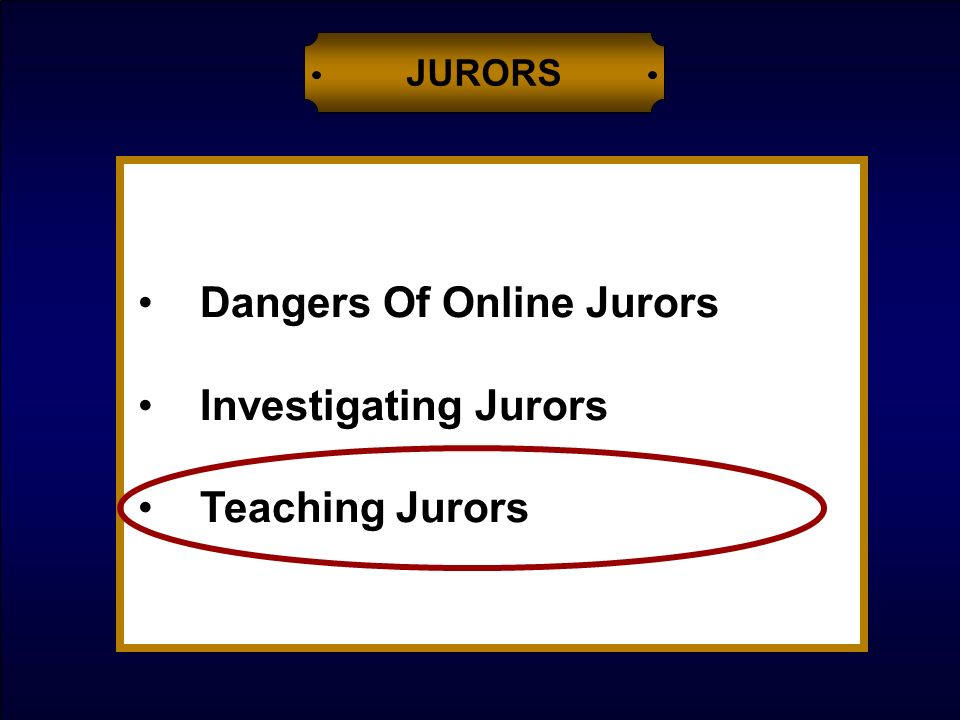 Dangers Of Online Jurors Investigating Jurors Teaching Jurors JURORS
