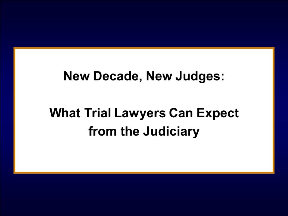 New Decade, New Judges: What Trial Lawyers Can Expect from the Judiciary