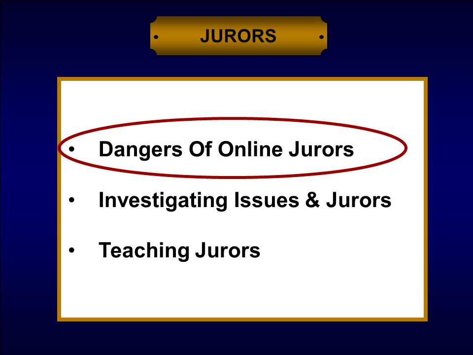 Dangers Of Online Jurors Investigating Issues & Jurors Teaching Jurors JURORS