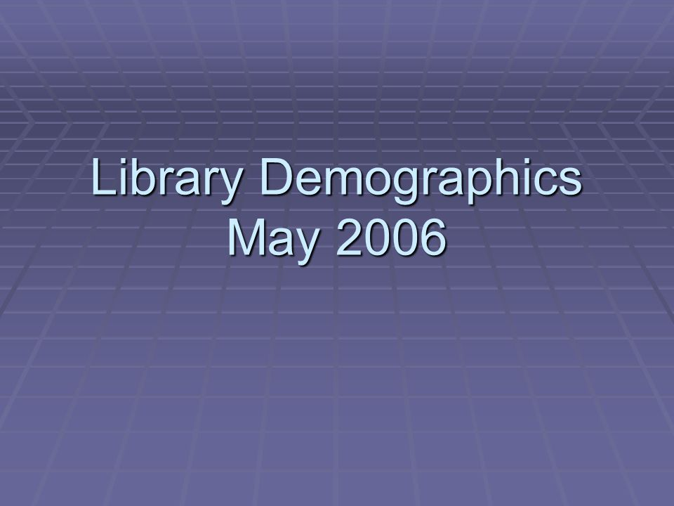 Library Demographics May 2006
