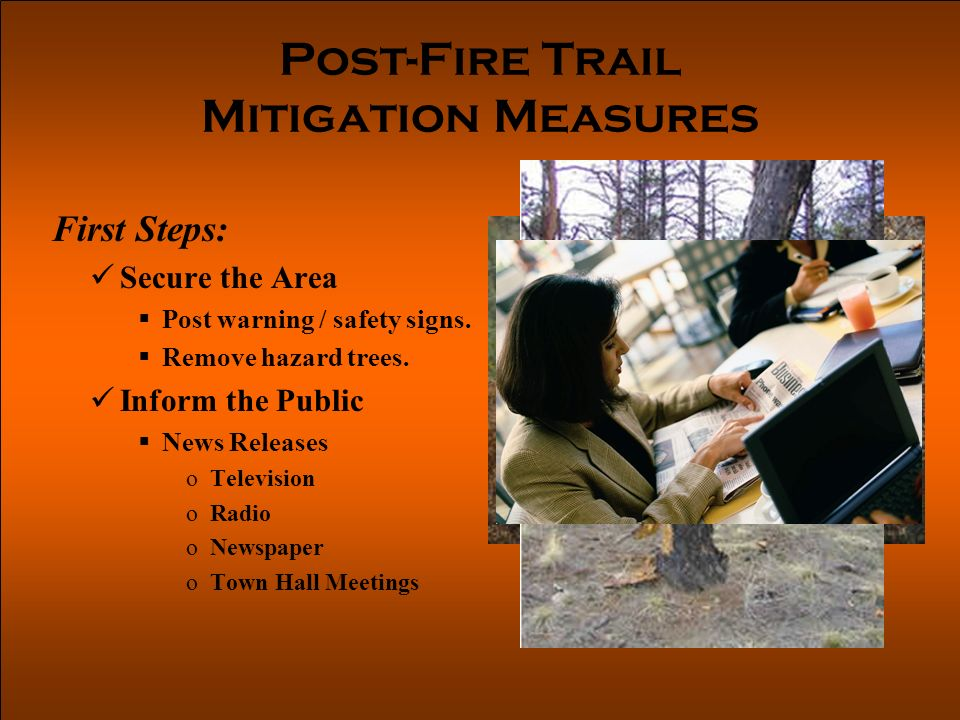 Post-Fire Trail Mitigation Measures First Steps: Secure the Area Post warning / safety signs.