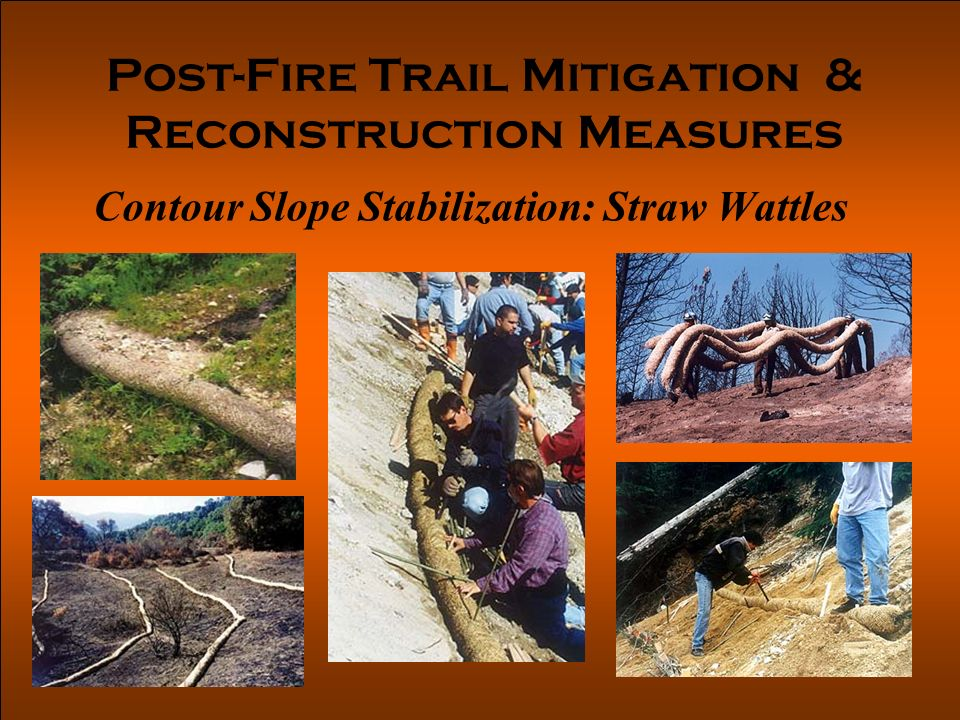Post-Fire Trail Mitigation & Reconstruction Measures Contour Slope Stabilization: Straw Wattles