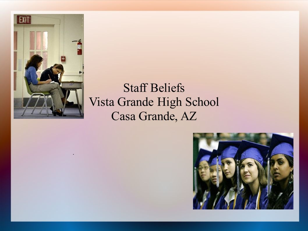 Staff Beliefs Vista Grande High School Casa Grande, AZ.