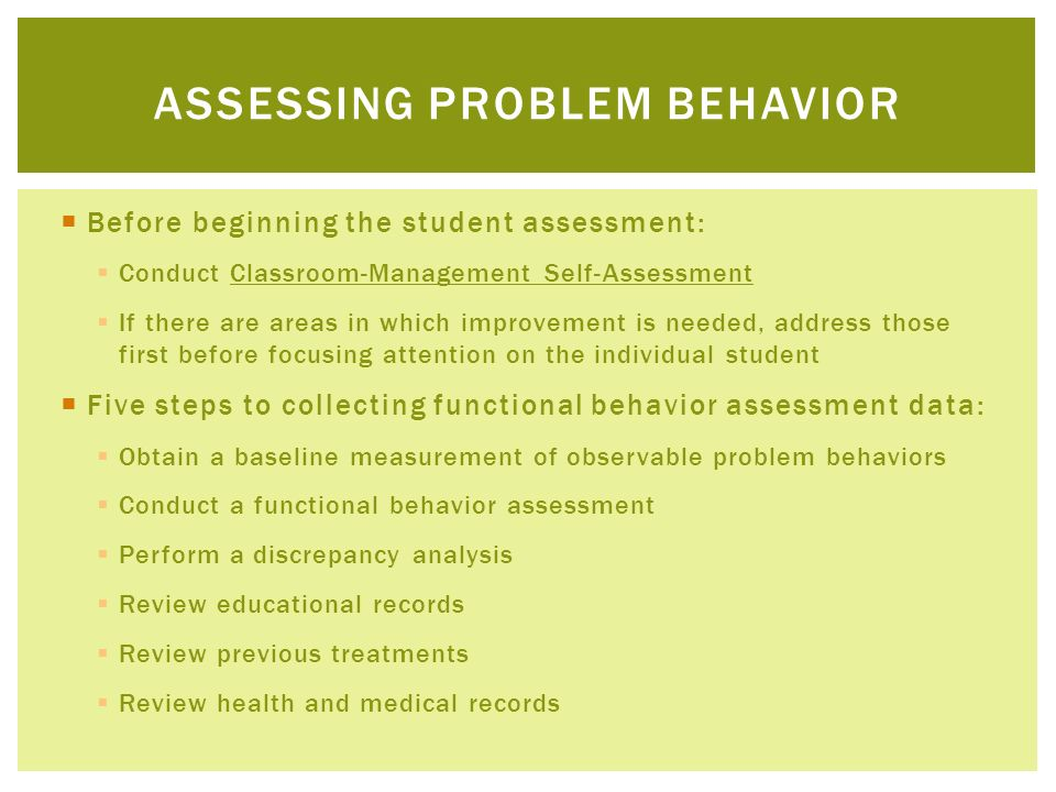 Before beginning the student assessment: Conduct Classroom-Management Self-Assessment If there are areas in which improvement is needed, address those