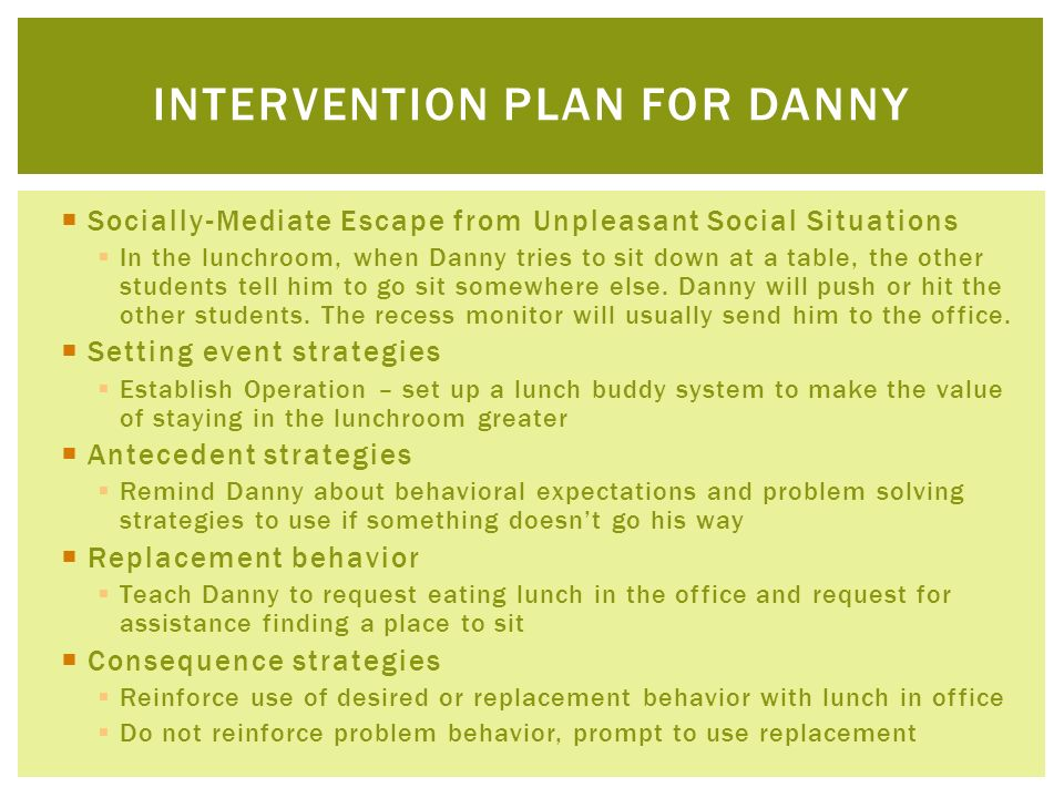 Socially-Mediate Escape from Unpleasant Social Situations In the lunchroom, when Danny tries to sit down at a table, the other students tell him to go