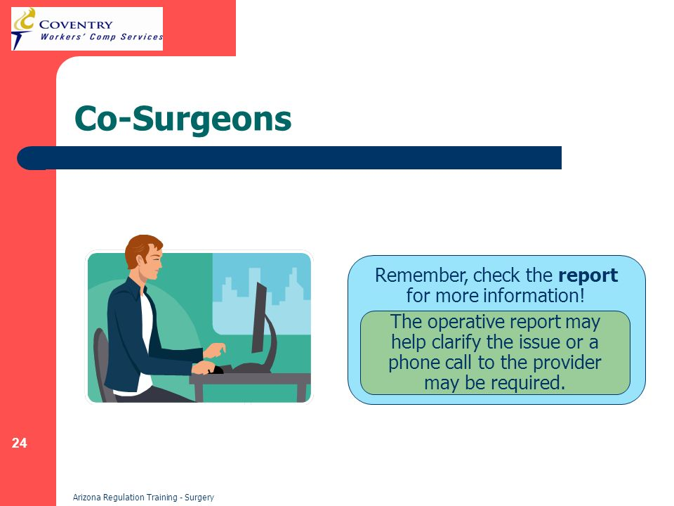 24 Arizona Regulation Training - Surgery Co-Surgeons Remember, check the report for more information.