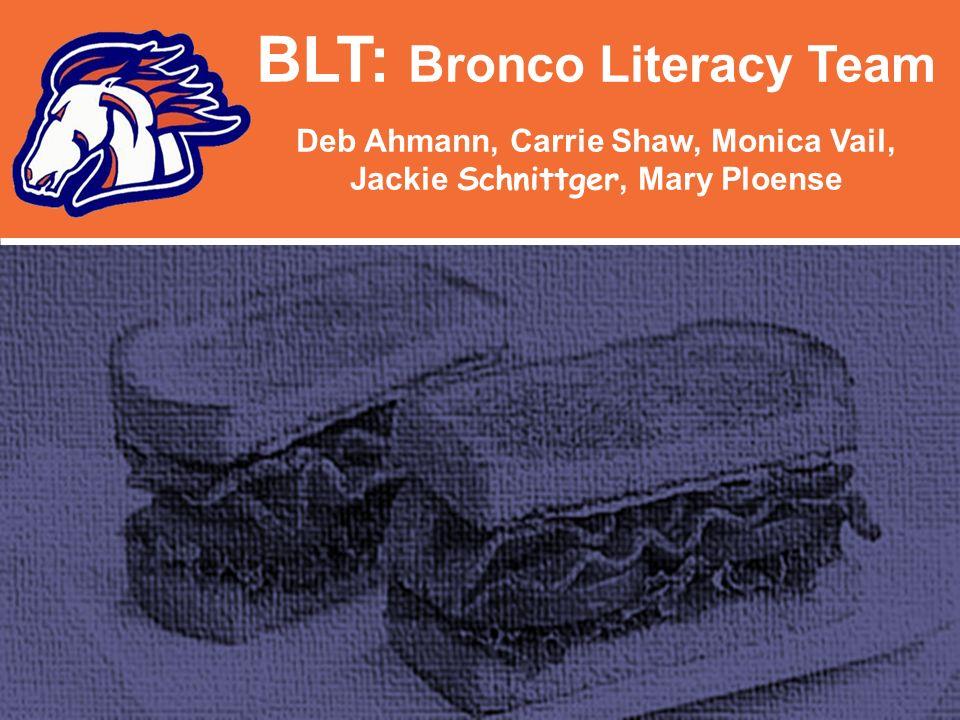 BLT: Bronco Literacy Team Deb Ahmann, Carrie Shaw, Monica Vail, Jackie Schnittger, Mary Ploense