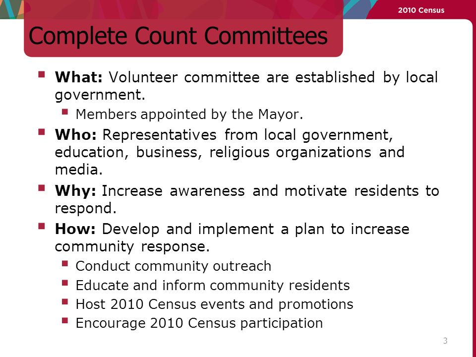Complete Count Committees What: Volunteer committee are established by local government.
