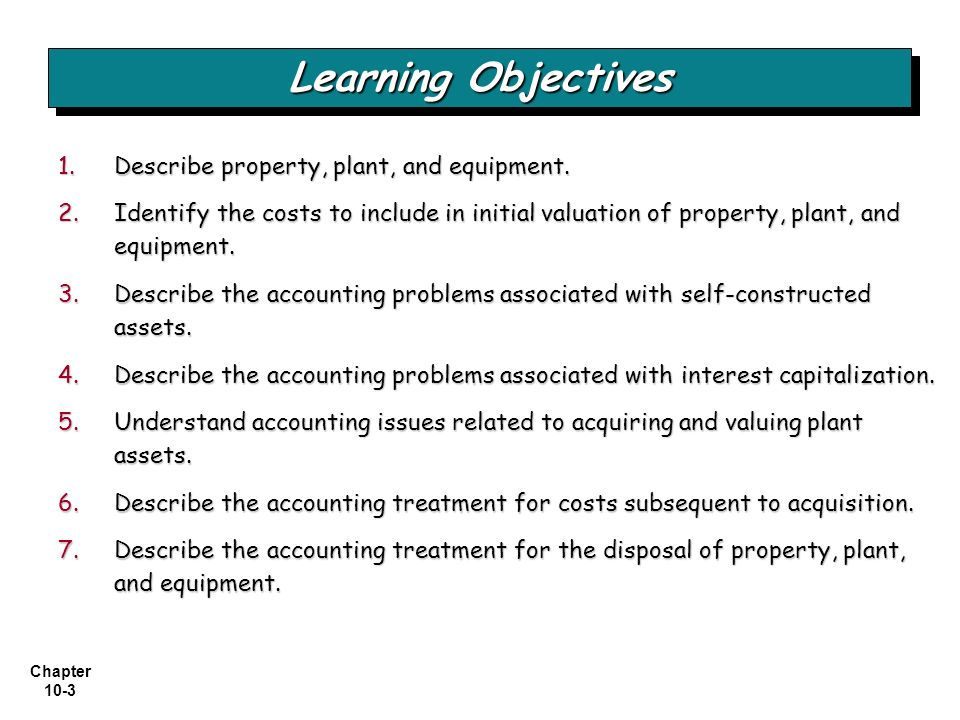 Chapter 10-34 Valuation of PP&E LO 5 Understand accounting issues related to acquiring and valuing plant assets.