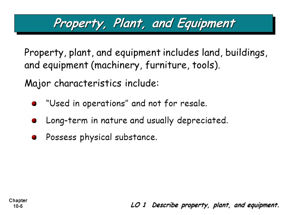 Chapter 10-46 Valuation of PP&E LO 5 Understand accounting issues related to acquiring and valuing plant assets.