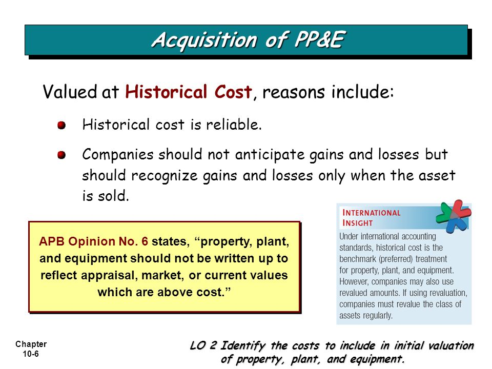 Chapter 10-6 Historical cost is reliable. Companies should not anticipate gains and losses but should recognize gains and losses only when the asset i