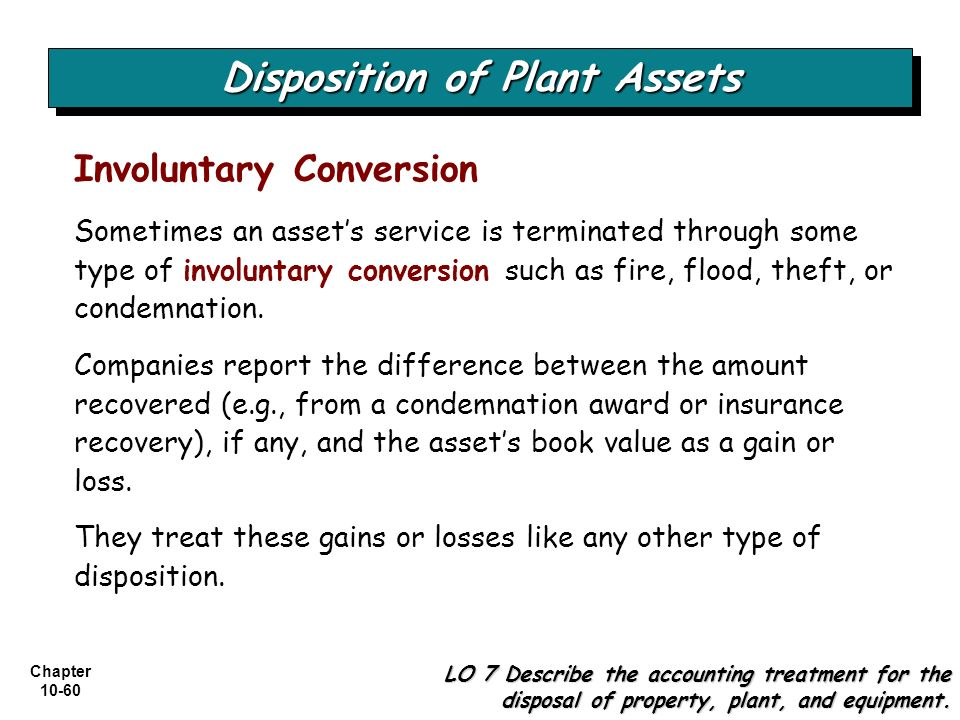 Chapter 10-60 Sometimes an assets service is terminated through some type of involuntary conversion such as fire, flood, theft, or condemnation. Compa