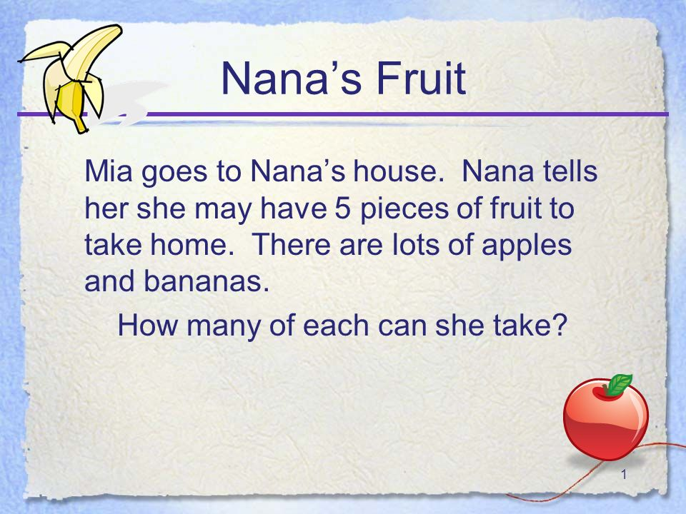 1 Nanas Fruit Mia goes to Nanas house. Nana tells her she may have 5 pieces of fruit to take home.