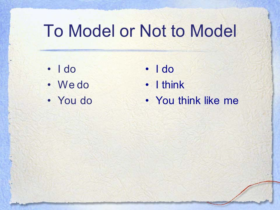 To Model or Not to Model I do We do You do I do I think You think like me