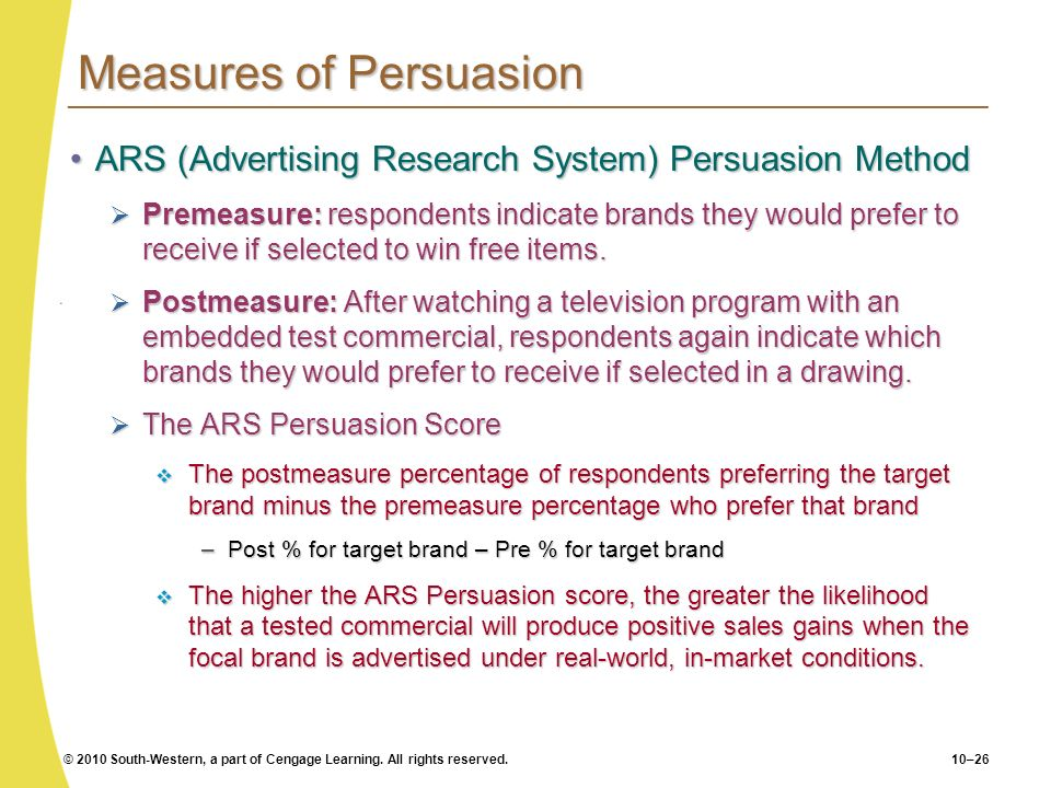 © 2010 South-Western, a part of Cengage Learning. All rights reserved.10–26 Measures of Persuasion ARS (Advertising Research System) Persuasion Method
