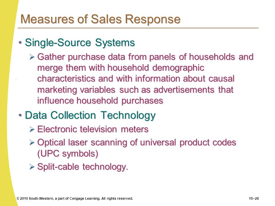 © 2010 South-Western, a part of Cengage Learning. All rights reserved.10–28 Measures of Sales Response Single-Source SystemsSingle-Source Systems Gath