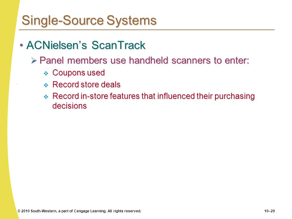 © 2010 South-Western, a part of Cengage Learning. All rights reserved.10–29 Single-Source Systems ACNielsens ScanTrackACNielsens ScanTrack Panel membe