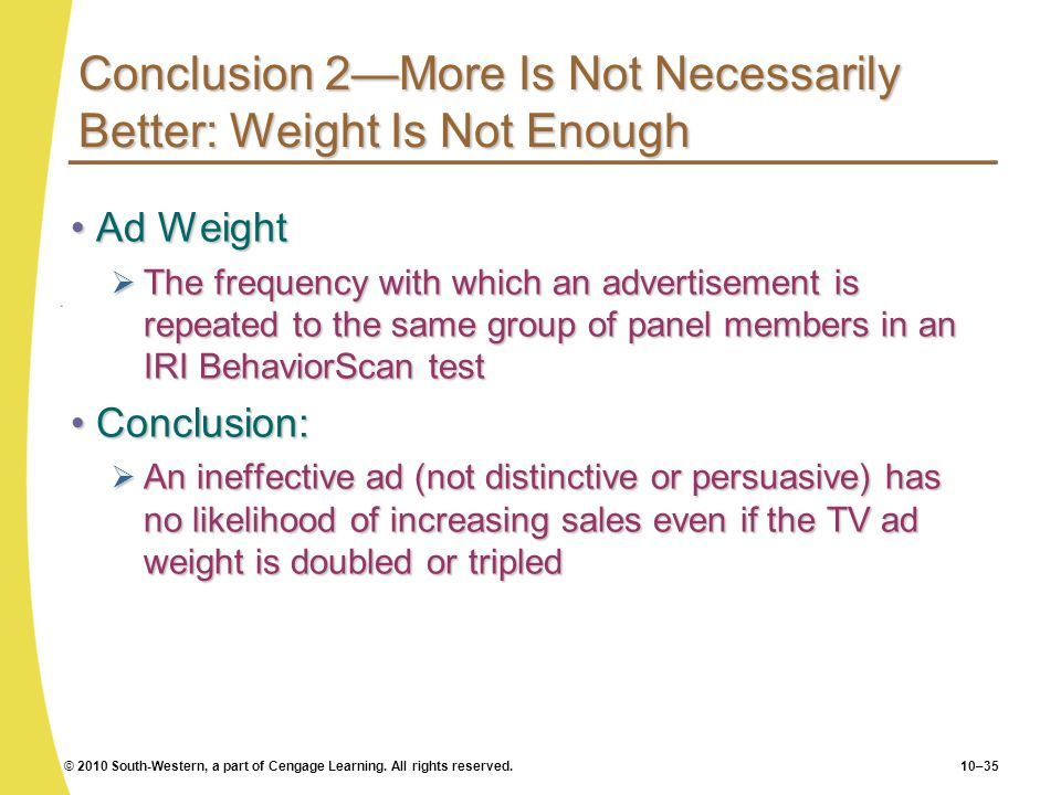 © 2010 South-Western, a part of Cengage Learning. All rights reserved.10–35 Conclusion 2More Is Not Necessarily Better: Weight Is Not Enough Ad Weight
