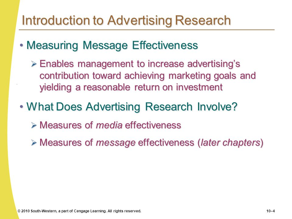 © 2010 South-Western, a part of Cengage Learning. All rights reserved.10–4 Introduction to Advertising Research Measuring Message EffectivenessMeasuri