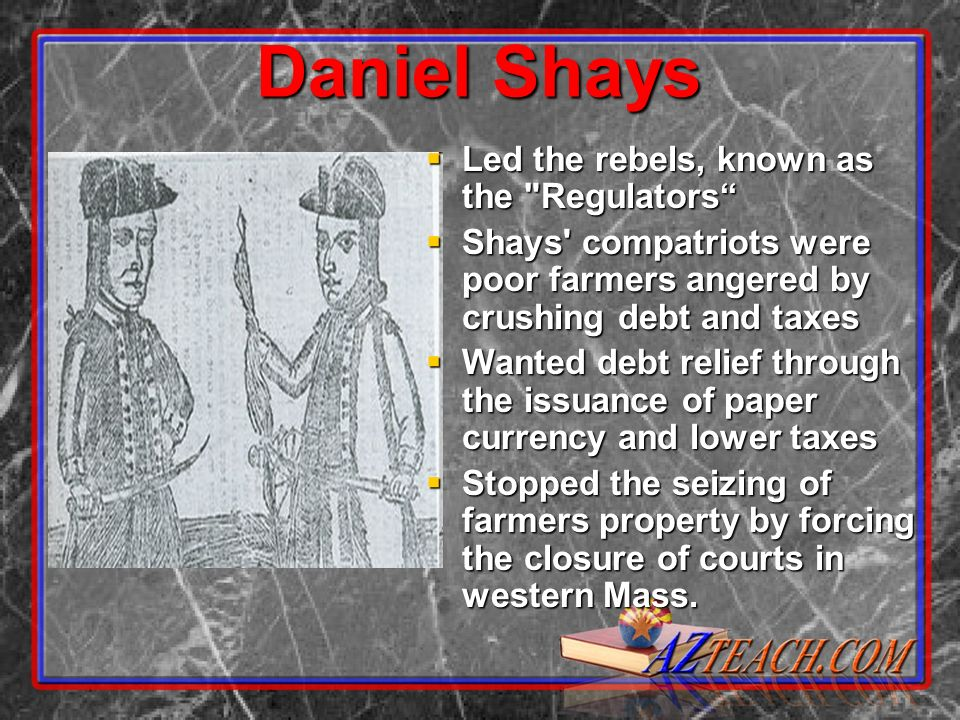 Daniel Shays Led the rebels, known as the