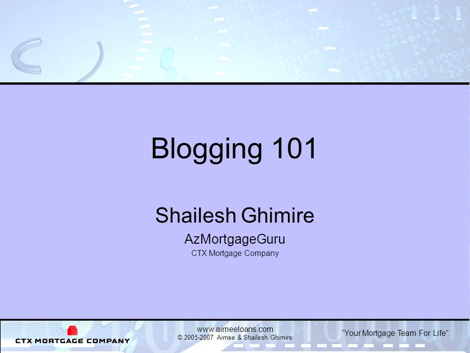 Your Mortgage Team For Life www.aimeeloans.com © 2005-2007 Aimee & Shailesh Ghimire How to Generate Blog Topics