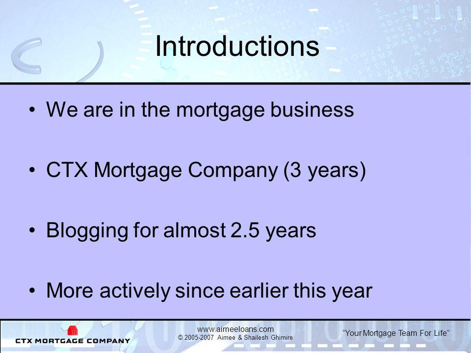 Your Mortgage Team For Life www.aimeeloans.com © 2005-2007 Aimee & Shailesh Ghimire
