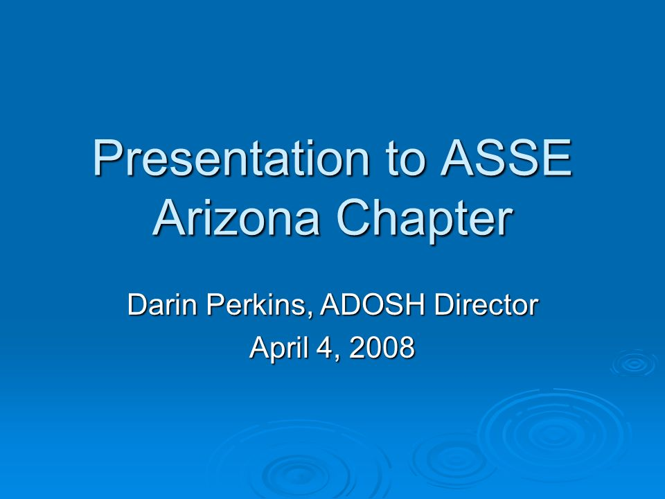 Presentation to ASSE Arizona Chapter Darin Perkins, ADOSH Director April 4, 2008