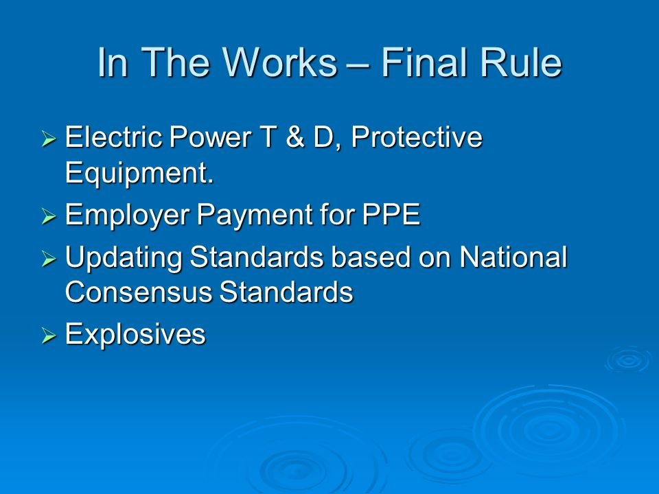 In The Works – Final Rule Electric Power T & D, Protective Equipment. Electric Power T & D, Protective Equipment. Employer Payment for PPE Employer Pa
