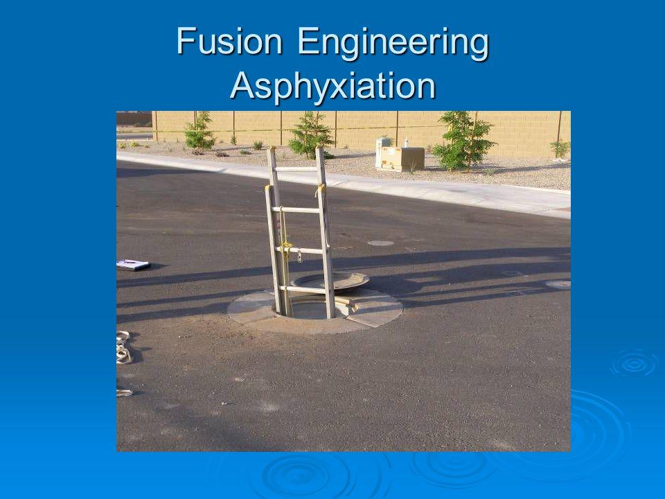 Fusion Engineering Asphyxiation