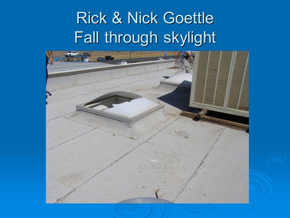 Rick & Nick Goettle Fall through skylight