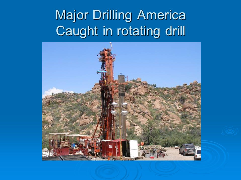 Major Drilling America Caught in rotating drill