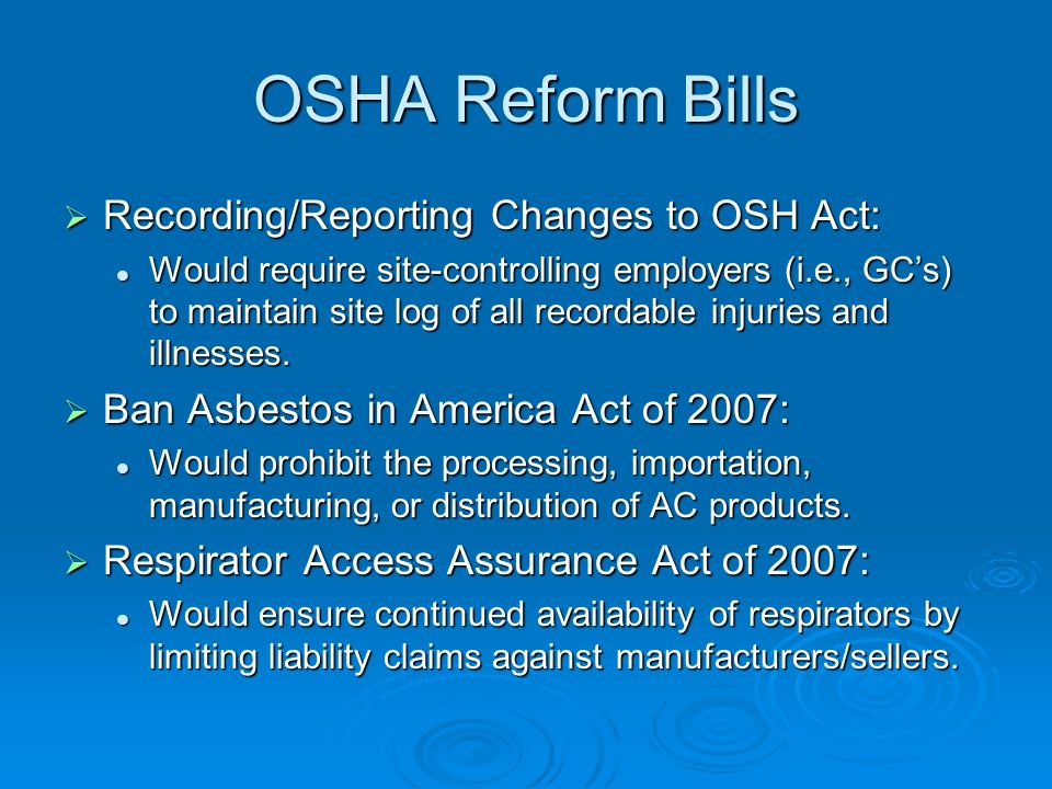 OSHA Reform Bills Recording/Reporting Changes to OSH Act: Recording/Reporting Changes to OSH Act: Would require site-controlling employers (i.e., GCs)