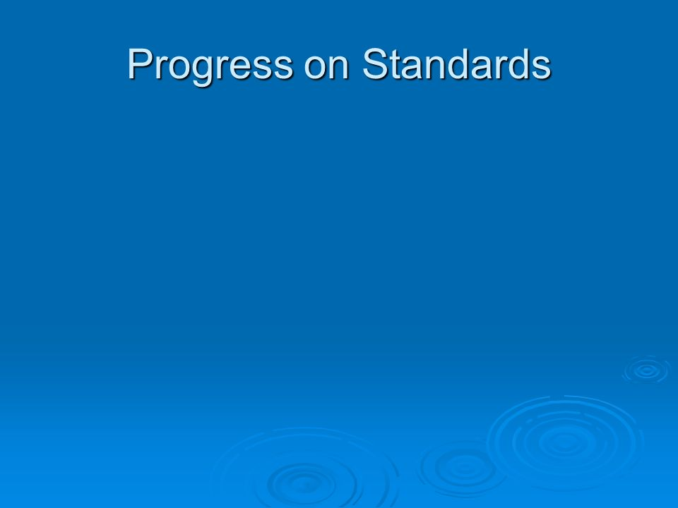 Progress on Standards