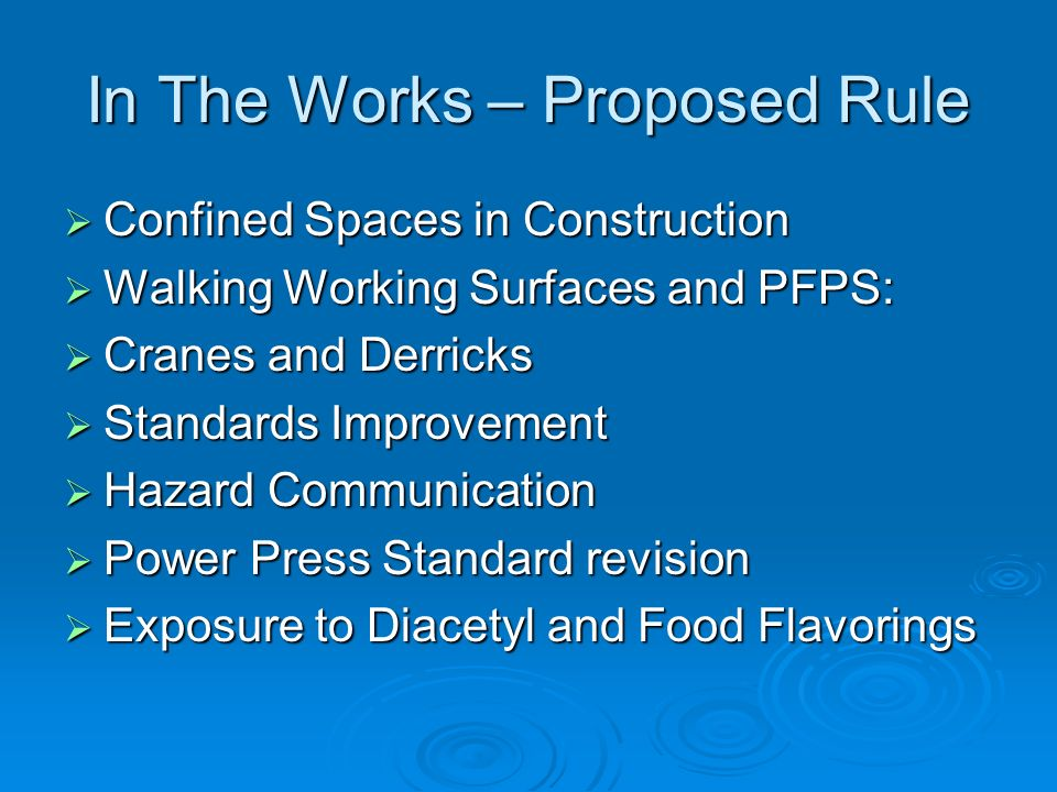 In The Works – Proposed Rule Confined Spaces in Construction Confined Spaces in Construction Walking Working Surfaces and PFPS: Walking Working Surfac