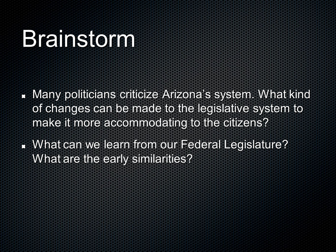 Brainstorm Many politicians criticize Arizonas system. What kind of changes can be made to the legislative system to make it more accommodating to the